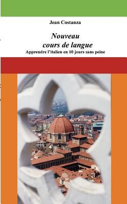 Nouveau Cours de Langue: Apprendre L'Italien En: Costanza, Jean