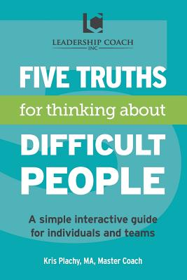 5 Truths for Thinking about Difficult People: Plachy, Kris V.