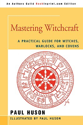 Mastering Witchcraft: A Practical Guide for Witches,: Huson, Paul A.