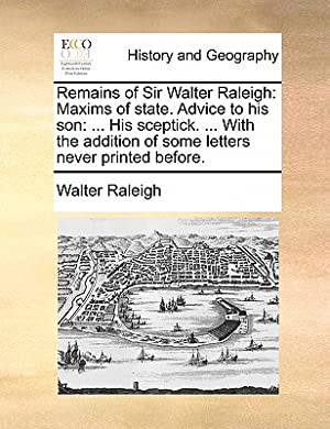 Remains of Sir Walter Raleigh: Maxims of: Raleigh, Walter