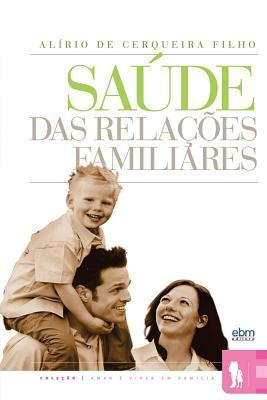 Saude Das Relacoes Familiares (Paperback or Softback): Filho, Dr Alirio