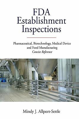 FDA Establishment Inspections: Pharmaceutical, Biotechnology, Medical Device: Allport-Settle, Mindy J.