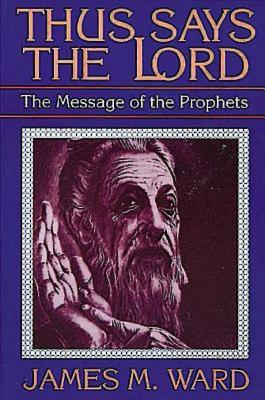 Thus Says the Lord: The Message of: Ward, James M.