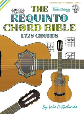 The Requinto Chord Bible: Adgcea Standard Tuning: Richards, Tobe a.