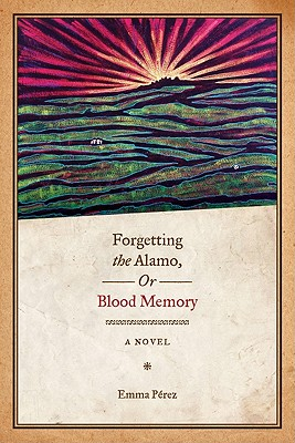 Forgetting the Alamo, Or, Blood Memory (Paperback: Perez, Emma