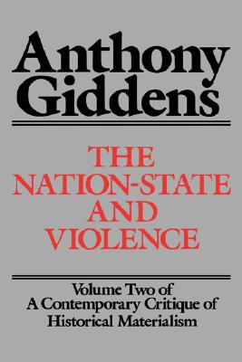 The Nation-State and Violence: Volume 2 of: Giddens, Anthony