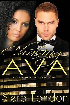 Chasing Ava: A Bachelor of Shell Cove: London, Siera