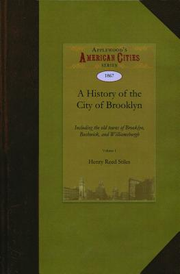 A History of the City of Brooklyn: Stiles, Henry Reed