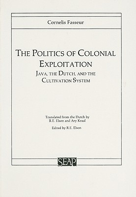 The Politics of Colonial Exploitation: Java, the: Fasseur, Cornelis