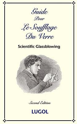 Guide Pour Le Soufflage Du Verre -: Lugol, P.