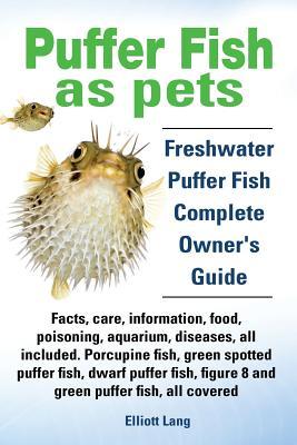 Puffer Fish as Pets. Freshwater Puffer Fish: Lang, Elliott