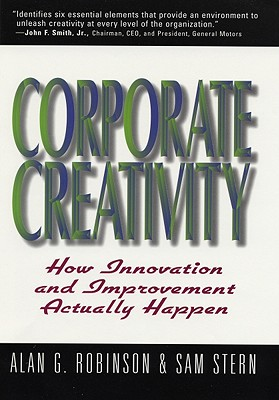Corporate Creativity: How Innovation & Improvement Actually: Robinson, Alan G.