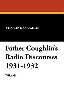 Father Coughlin's Radio Discourses 1931-1932 (Paperback or: Coughlin, Charles E.