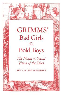 Grimms Bad Girls and Bold Boys: The: Bottigheimer, Ruth B.