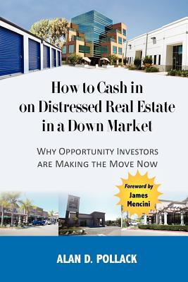 How to Cash in on Distressed Real: Pollack, Alan D.