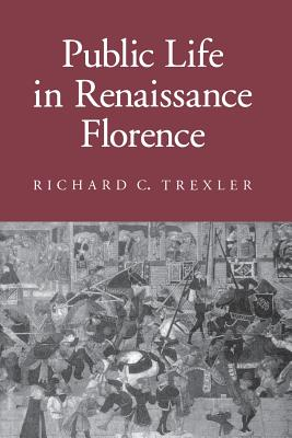 Public Life in Renaissance Florence: The Revolution: Trexler, Richard C.