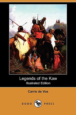 Legends of the Kaw: The Folk-Lore of: De Voe, Carrie