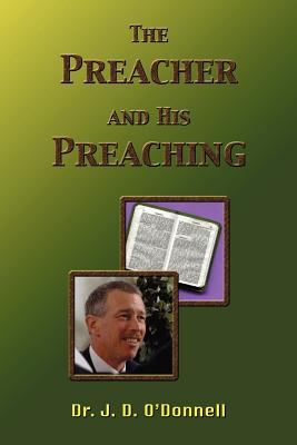 The Preacher and His Preaching (Paperback or: O'Donnell, J. D.