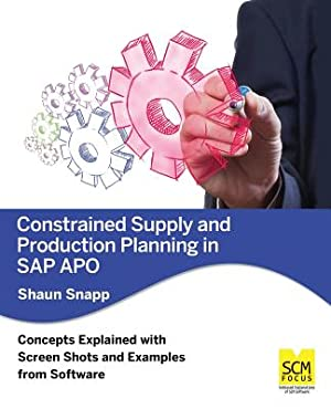 Constrained Supply and Production Planning in SAP: Snapp, Shaun