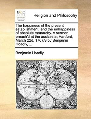 The Happiness of the Present Establishment, and: Hoadly, Benjamin