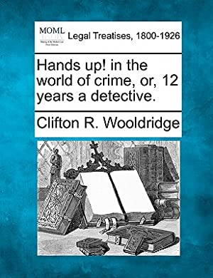 Hands Up! in the World of Crime,: Wooldridge, Clifton R.