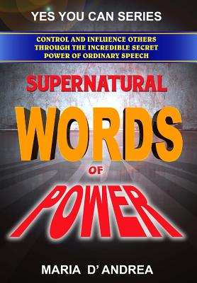 Supernatural Words of Power: Control and Influence: D' Andrea, Maria