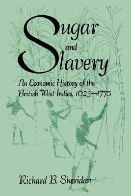 Sugar and Slavery: An Economic History of: Sheridan, Richard B.