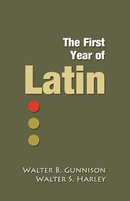 The First Year of Latin (Paperback or: Gunnison, Walter Balfour