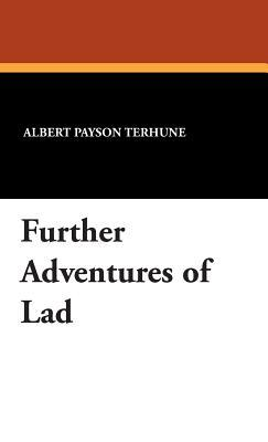 Further Adventures of Lad (Hardback or Cased: Terhune, Albert Payson