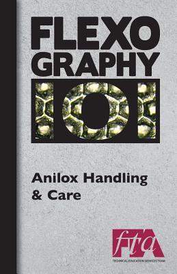 Flexography 101 - Anilox Handling & Care: Technical Association, Flexographic