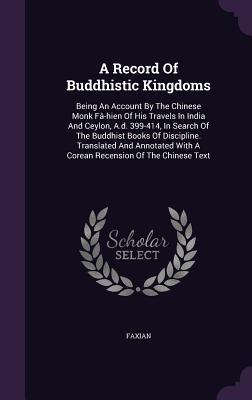 A Record of Buddhistic Kingdoms: Being an: Faxian