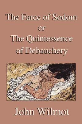 The Farce of Sodom or the Quintessence: Wilmot, John
