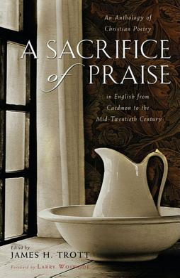 A Sacrifice of Praise: An Anthology of: Trott, James H.