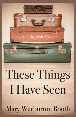 These Things I Have Seen (Paperback or: Warburton Booth, Mary