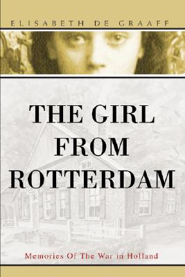 The Girl from Rotterdam: Memories of the: De Graaff, Elisabeth
