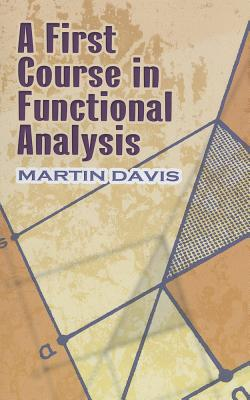 A First Course in Functional Analysis (Paperback: Davis, Martin