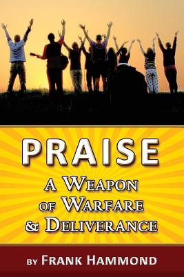 Praise - A Weapon of Warfare and: Hammond, Frank