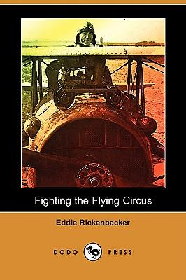 Fighting the Flying Circus (Dodo Press) (Paperback: Rickenbacker, Eddie