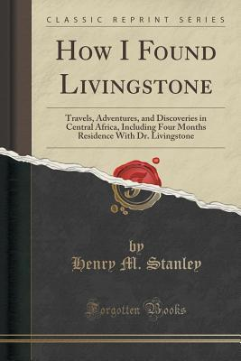 How I Found Livingstone: Travels, Adventures, and: Stanley, Henry M.