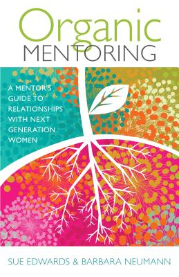 Organic Mentoring: A Mentor's Guide to Relationships: Edwards, Sue