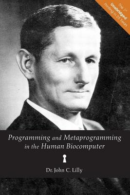 Programming and Metaprogramming in the Human Biocomputer: Lilly, Dr John