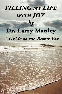 Filling My Life with Joy: A Guide: Manley, Larry