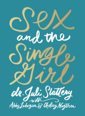 Sex and the Single Girl (Paperback or: Slattery, Juli Dr