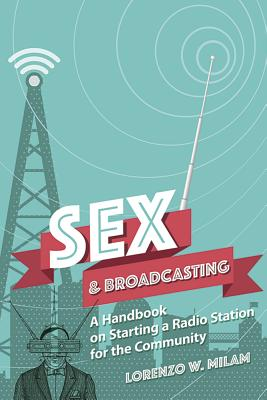 Sex and Broadcasting: A Handbook on Starting: Milam, Lorenzo W.