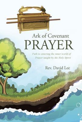 Ark of Covenant Prayer: Path to Entering: Lee, Rev David
