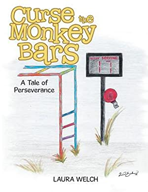Curse the Monkey Bars: A Tale of: Welch, Laura