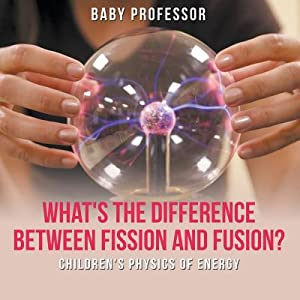 What's the Difference Between Fission and Fusion?: Baby Professor