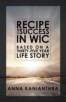 Recipe for Success in WIC: Based on: Kanianthra, Anna