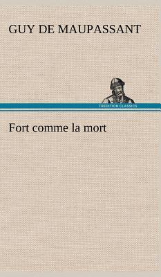 Fort Comme La Mort (Hardback or Cased: Maupassant, Guy De