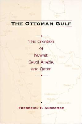 The Ottoman Gulf: The Creation of Kuwait,: Anscombe, Frederick